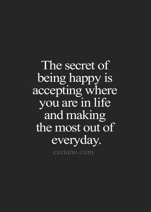 Quotes About Being Happy Delectable Life Quotes And Words To Live By The secret of being happy is