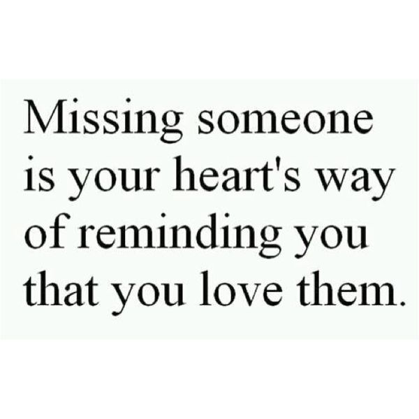 Missing Quotes Missing Someone Is Your Hearts Way Of Reminding