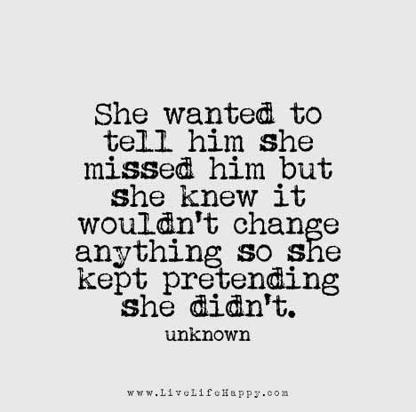 Missing Quotes She Wanted To Tell Him She Missed Him But She Knew