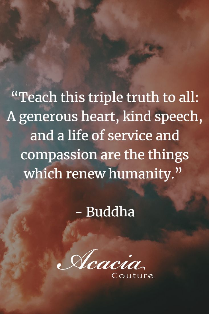 Teach This Triple Truth To All A Generous Heart Kind Speech And A