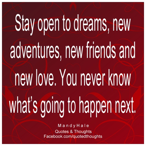 Stay Open To Dreams New Adventures New Friends And New Love You
