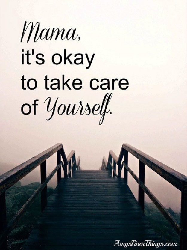 Mothers Day Quotes Mama Its Okay To Take Care Of Yourself Omg