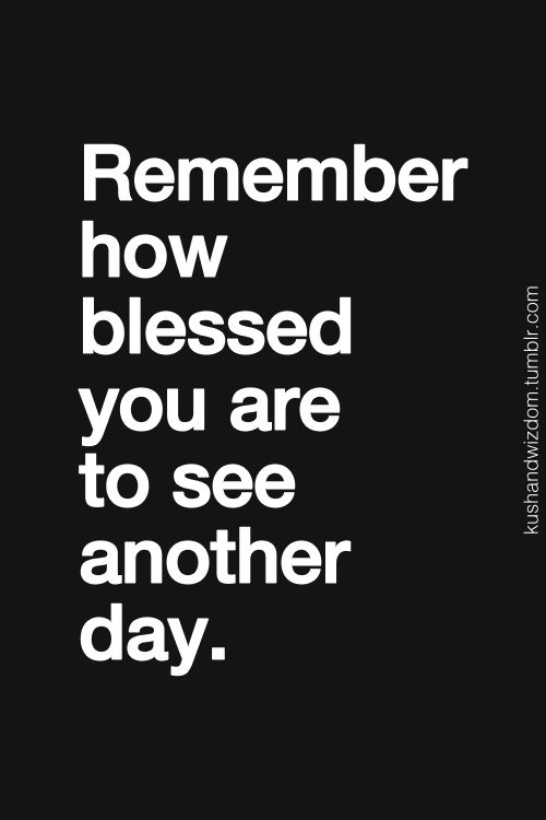 Life Quotes And Words To Live By Remember How Blessed You Are To