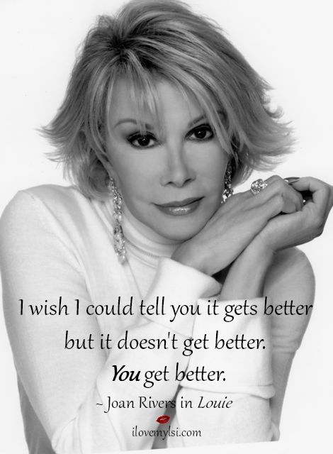 Celebrity Quotes : you get better // joan rivers #strong ...